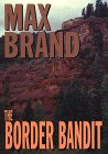 The Border Bandit (G K Hall Large Print Book Series) (0783818769) by Brand, Max