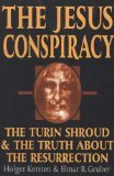 The Jesus Conspiracy: The Turin Shroud and the Truth About the Resurrection by Holger Kersten