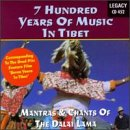7 Hundred Years of Music in Tibet: Mantras & Chants of the Dalai Lama
