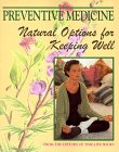 Preventive Medicine: Natural Options for Keeping Well (0783549164) by Time-Life Books Editors