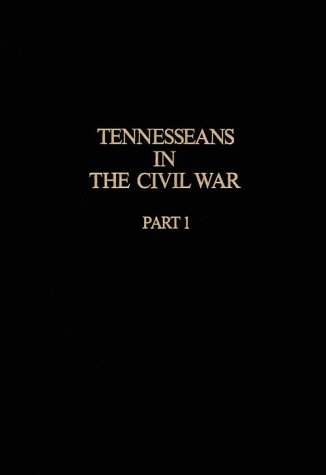 Tennesseans in the Civil War, Part I: A Military History of the Confederate and Union Units With Available Rosters of Personnel (The Tennessean compare prices)