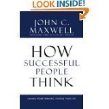 How Successful People Think: Change Your Thinking, Change Your Life by John C. Maxwell (HARDCOVER)