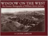Window on the West: The Frontier Photography of William Henry Jackson