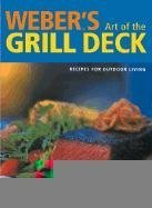 Weber's Art of the Grill Deck: Recipes for Outdoor Living (Discerning Tastes)