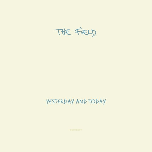 THE FIELD – YESTERDAYS & TODAYS
