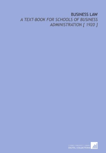 Business Law: A Text-Book for Schools of Business Administration [ 1920 ]