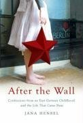 After the Wall: Confessions from an East German Childhood...