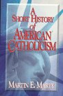 A Short History of American Catholicism, Martin E. Marty