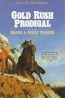 Gold Rush Prodigal (Saga of the Sierras), Brock Thoene, Bodie Thoene