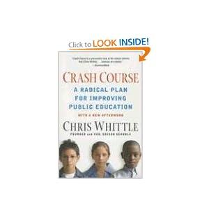 Crash Course: A Radical Plan for Improving Public Education Chris Whittle