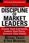 The Discipline of Market Leaders: Choose Your Customers, Narrow Your Focus, Dominate Your Market, Fred Wiersema, Michael Treacy