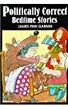 Politically Correct Bedtime Stories: A Collection of Modern Tales for Our Life and Times (028563223X) by Garner, James Finn