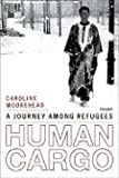 Human Cargo: A Journey Among Refugees (0312425619) by Caroline Moorehead
