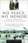 No Peace, No Honor: Nixon, Kissinger, and Betrayal in Vietnam (0743223497) by Berman, Larry