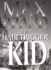 The Hair-Trigger Kid (G K Hall Large Print Book Series) (0783818750) by Brand, Max