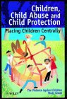 img - for Children, Child Abuse and Child Protection: Placing Children Centrally (Wiley Series in Child Care & Protection) book / textbook / text book