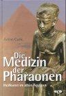Die Medizin der Pharaonen. Heilkunst...