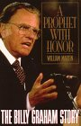 A Prophet with Honor: The Billy Graham Story (0688119069) by Martin, William
