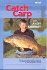 Catch Carp: A Comprehensive Technical Book on How to Fish for and Catch Carp