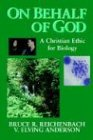 On Behalf of God: A Christian Ethic for Biology (Studies in a Christian World View), BRUCE R. REICHENBACH, V. ELVING ANDERSON