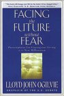 Facing the Future Without Fear: Prescriptions for Courageous Living in the New Millennium (0892839171) by Ogilvie, Lloyd J.