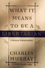 What It Means to Be a Libertarian: A Personal Interpretation (0553069284) by Murray, Charles