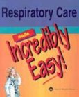 Respiratory Care Made Incredibly Easy! (Incredibly Easy! Series)