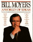 Bill Moyers: A World of Ideas. Conversations with thoughtful men and women about American life today and the ideas shaping our future (0385263465) by Bill Moyers