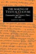 The Making of Textual Culture: 'Grammatica' and Literary Theory 350-1100 (Cambridge Studies in Medieval Literature)