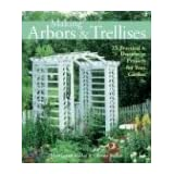 "Making Arbors & Trellises: 22 Practical & Decorative Projects for Your Garden: 25 Practical and Decorative Projects for Your Gardenvon ""Marcianne Miller"""