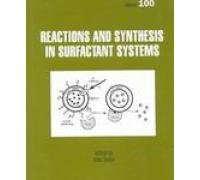 Reactions And Synthesis In Surfactant Systems (Surfactant Science)