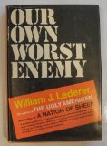 Our Own Worst Enemy (0393053571) by Lederer, William J.