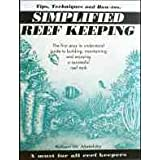 Simplified reef keeping: The first easy-to-understand guide to building, maintaining and enjoying a successful reef tank ~ Robert M Metelsky