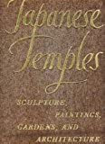 JAPANESE TEMPLES Sculpture, Paintings, Gardens, and Architecture