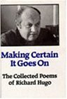 By Richard F. Hugo Making Certain It Goes on: The Collected Poems of Richard Hugo (1st First Edition) [Hardcover]
