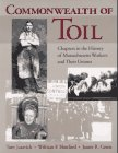 Commonwealth of Toil: Chapters in the History of Massachusetts Workers and Their Unions (1558490469) by Juravich, Tom