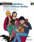 Gitarre spielen – mein schönstes Hobby: Die moderne Gitarrenschule für Jugendliche und Erwachsene. Band 1. Gitarre. Ausgabe mit CD.