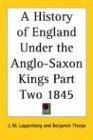 A History of England Under the Anglo-Saxon Kings Part Two 1845