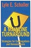 A Mainline Turnaround: Strategies for Congregations and Denominations (068705401X) by Schaller, Lyle E.