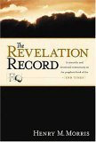 The Revelation Record: A Scientific and Devotional Commentary on the Prophetic Book of the End of Times (0842355111) by Morris, Henry M.