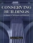 Conserving Buildings: Guide to Techniques and Materials, Revised Edition (0471509450) by Martin E. Weaver