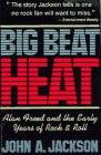 Big Beat Heat: Alan Freed and the Ear...