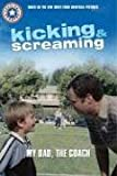 Kicking & Screaming: My Dad, the Coach (Kicking and Screaming Festival Readers) (0060772557) by Hapka, Catherine