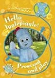BBC In The Night Garden: Hello Igglepiggle! Press Out and Play
