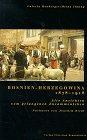 [Valeria Heuberger Heinz Ilming] Bosnien- Herzegowina 1878 - 1918. Alte Ansichten vom gelungenen Zusammenleben