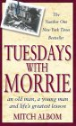 Tuesdays With Morrie: An old man, a young man, and life's greatest lesson Mitch Albom