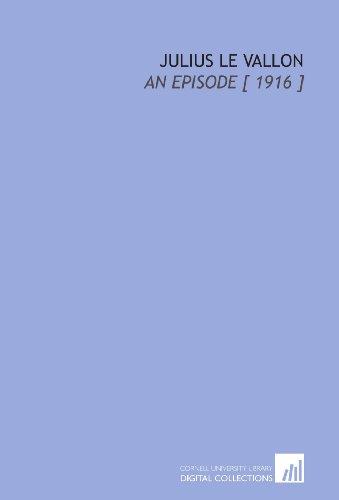Julius Le Vallon: An Episode [ 1916 ]