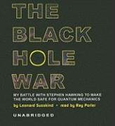 The Black Hole War: My Battle with Stephen Hawking to Make the World Safe for Quantum Mechanics: Leonard Susskind: 9781433243684: Amazon.com: Books