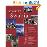 Bavarian Swabia Viewpoints: From the Ries to the Allgäu from the Ulmer Winkel to Wittelsbacher Land