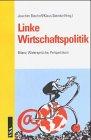 Linke Wirtschaftspolitik - Bilanz, Widersprüche, Perspektiven - Joachim Bischoff